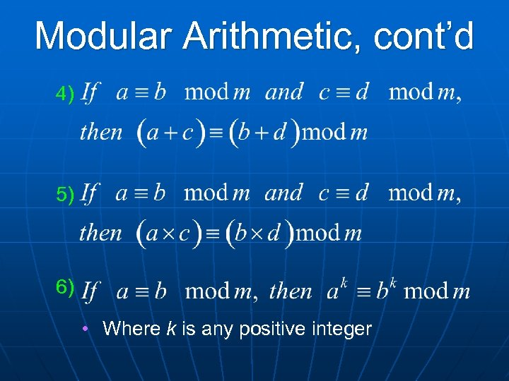 Modular Arithmetic, cont'd 4) 5) 6) • Where k is any positive integer