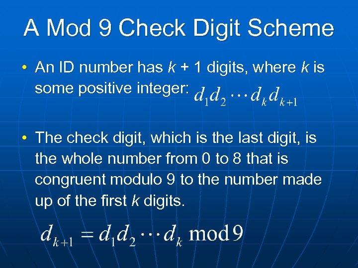 A Mod 9 Check Digit Scheme • An ID number has k + 1