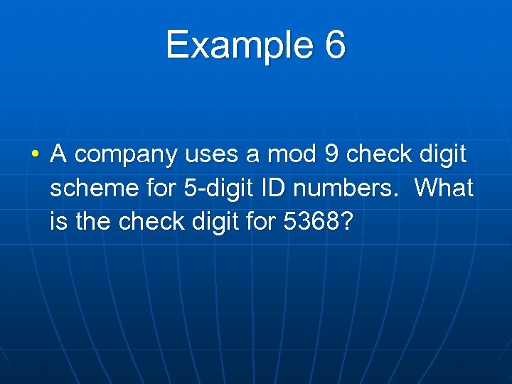 Example 6 • A company uses a mod 9 check digit scheme for 5