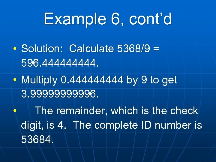 Example 6, cont'd • Solution: Calculate 5368/9 = 596. 44444. • Multiply 0. 44444
