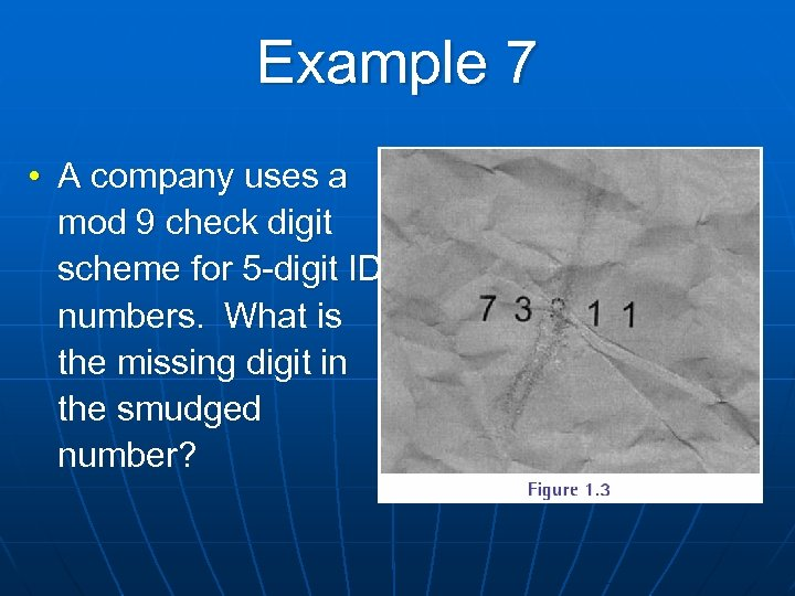 Example 7 • A company uses a mod 9 check digit scheme for 5