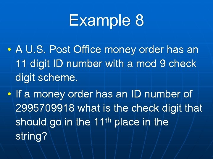 Example 8 • A U. S. Post Office money order has an 11 digit