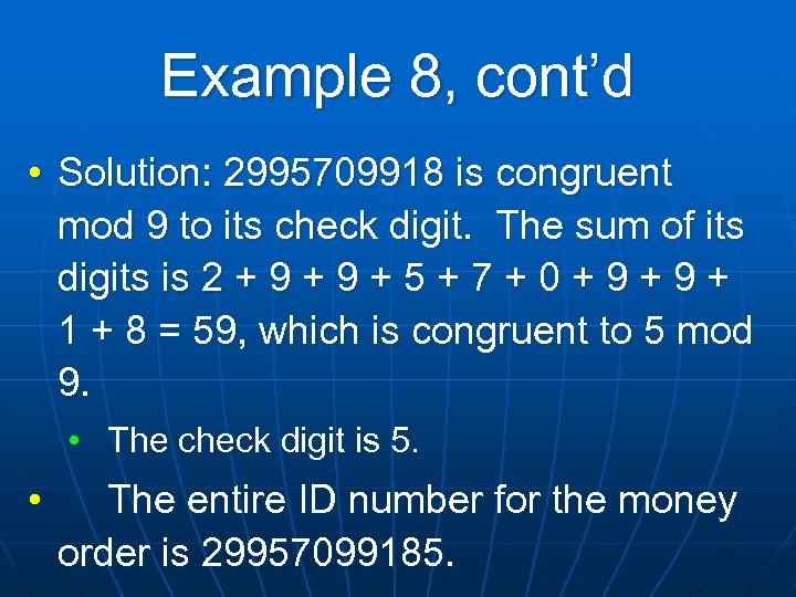 Example 8, cont'd • Solution: 2995709918 is congruent mod 9 to its check digit.