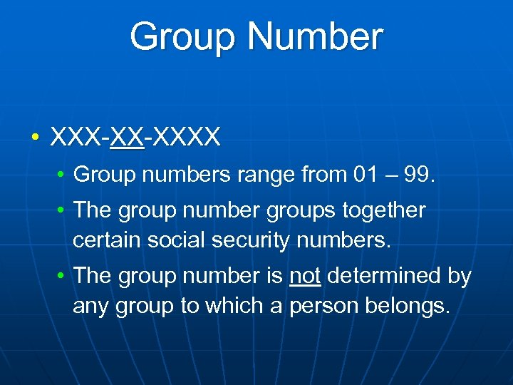 Group Number • XXX-XX-XXXX • Group numbers range from 01 – 99. • The