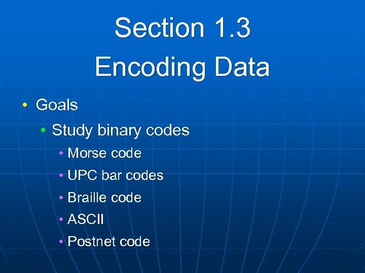 Section 1. 3 Encoding Data • Goals • Study binary codes • Morse code