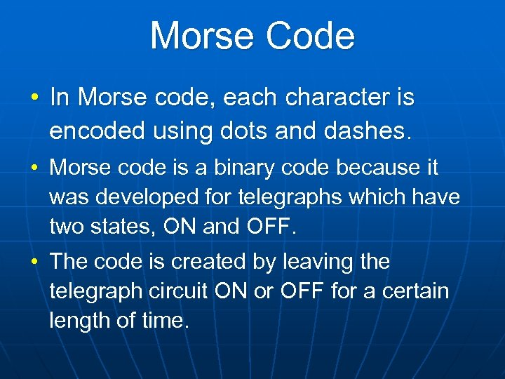 Morse Code • In Morse code, each character is encoded using dots and dashes.