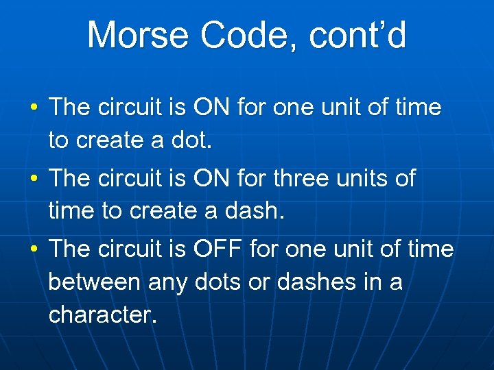 Morse Code, cont'd • The circuit is ON for one unit of time to
