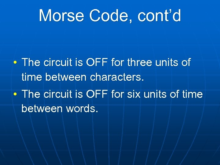 Morse Code, cont'd • The circuit is OFF for three units of time between