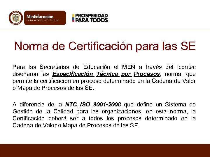 Norma de Certificación para las SE Para las Secretarias de Educación el MEN a