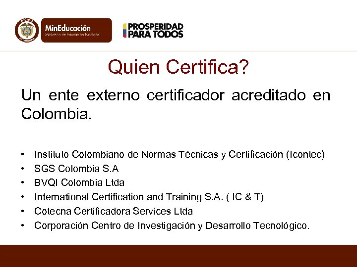 Quien Certifica? Un ente externo certificador acreditado en Colombia. • • • Instituto Colombiano