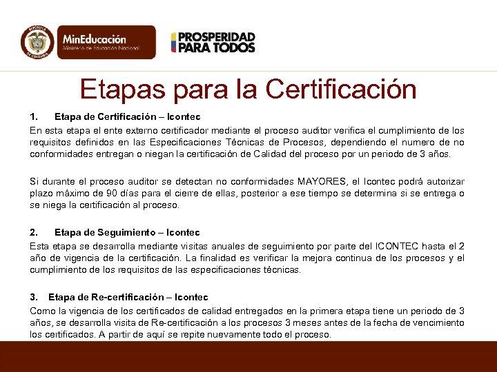 Etapas para la Certificación 1. Etapa de Certificación – Icontec En esta etapa el