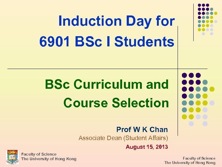 Induction Day for 6901 BSc I Students BSc Curriculum and Course Selection Prof W