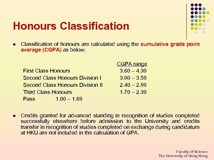 Honours Classification l Classification of honours are calculated using the cumulative grade point average