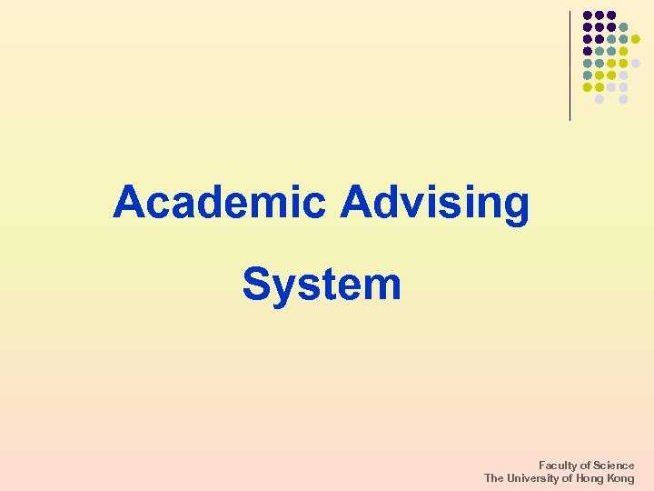 Academic Advising System Faculty of Science The University of Hong Kong