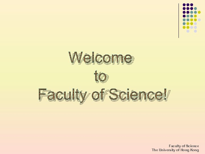 Welcome to Faculty of Science! Faculty of Science The University of Hong Kong