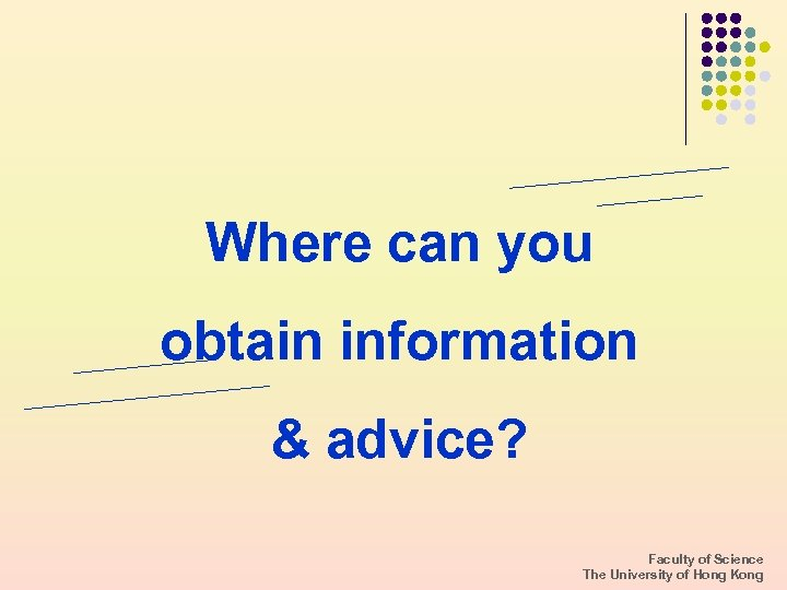 Where can you obtain information & advice? Faculty of Science The University of Hong
