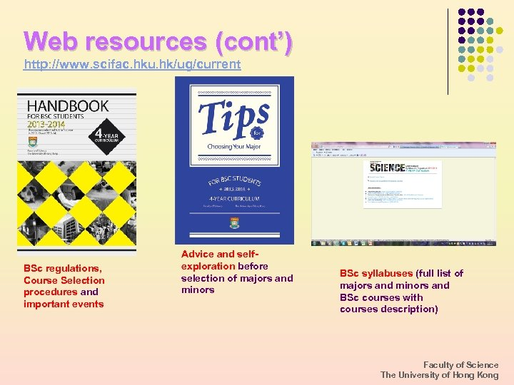 Web resources (cont') http: //www. scifac. hku. hk/ug/current BSc regulations, Course Selection procedures and