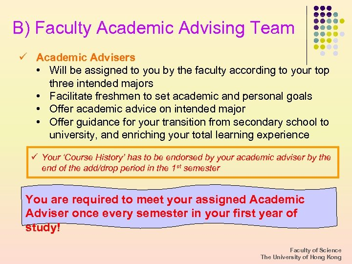B) Faculty Academic Advising Team ü Academic Advisers • Will be assigned to you