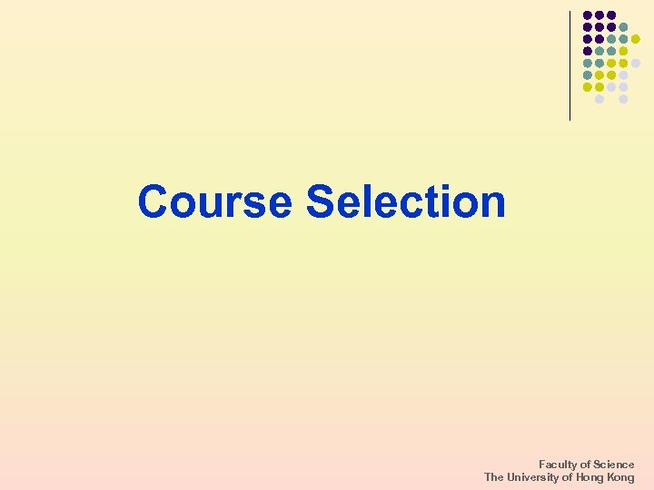Course Selection Faculty of Science The University of Hong Kong