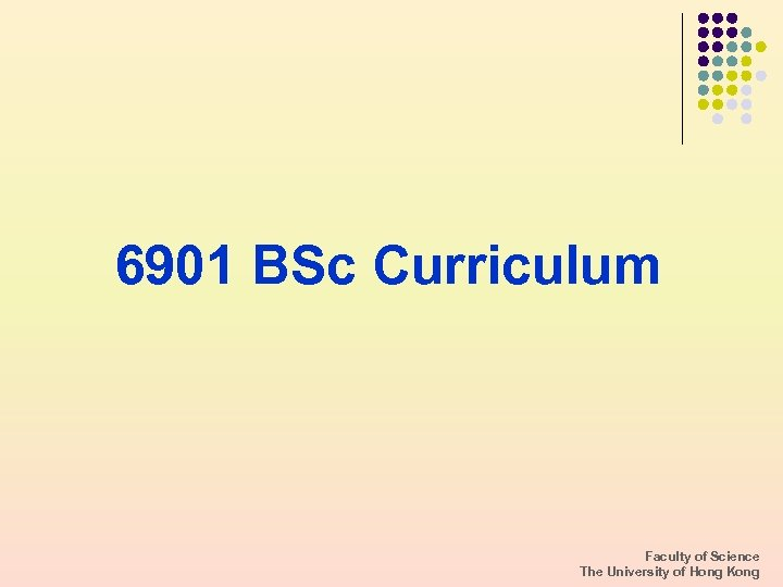 6901 BSc Curriculum Faculty of Science The University of Hong Kong