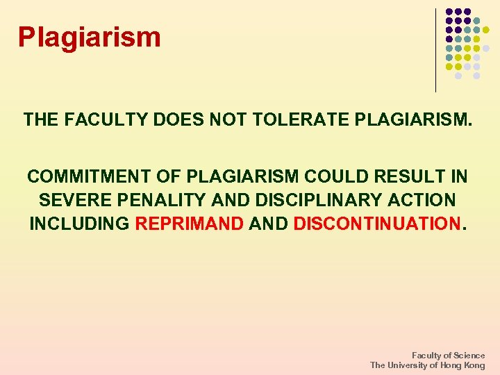 Plagiarism THE FACULTY DOES NOT TOLERATE PLAGIARISM. COMMITMENT OF PLAGIARISM COULD RESULT IN SEVERE