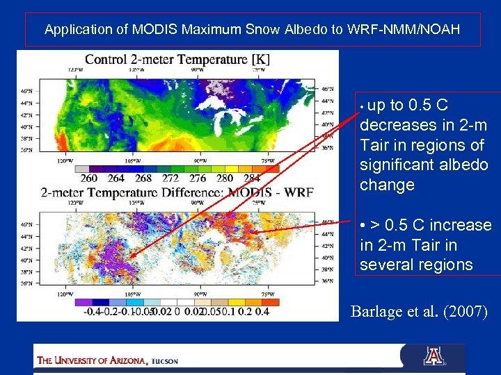 Application of MODIS Maximum Snow Albedo to WRF-NMM/NOAH • up to 0. 5 C