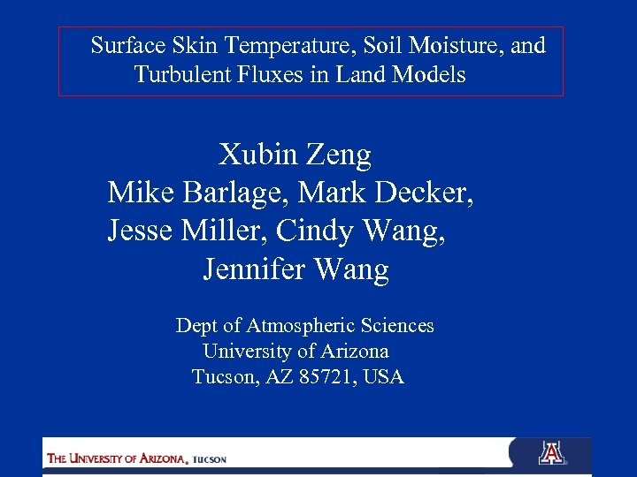 Surface Skin Temperature, Soil Moisture, and Turbulent Fluxes in Land Models Xubin Zeng Mike