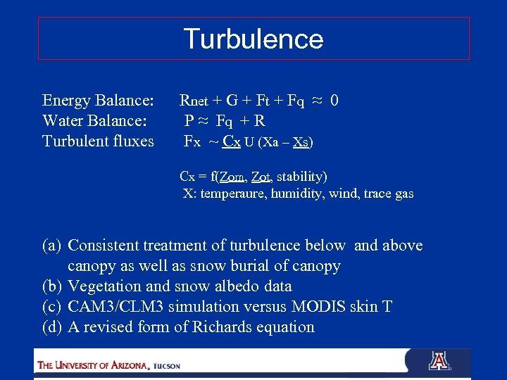 Turbulence Energy Balance: Water Balance: Turbulent fluxes Rnet + G + Ft + Fq