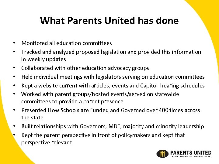 What Parents United has done • Monitored all education committees • Tracked analyzed proposed