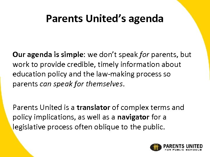 Parents United's agenda Our agenda is simple: we don't speak for parents, but work