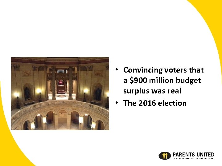 • Convincing voters that a $900 million budget surplus was real • The