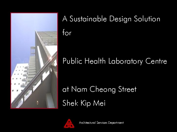 A Sustainable Design Solution for Public Health Laboratory Centre at Nam Cheong Street Shek