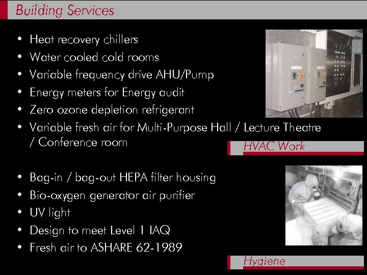 Building Services • • • Heat recovery chillers Water cooled cold rooms Variable frequency