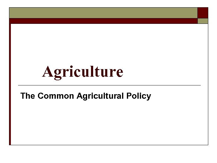 Agriculture The Common Agricultural Policy