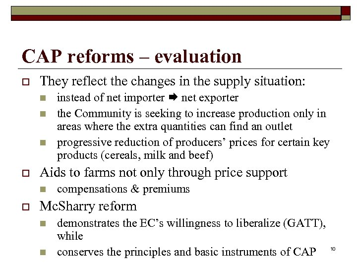 CAP reforms – evaluation o They reflect the changes in the supply situation: n