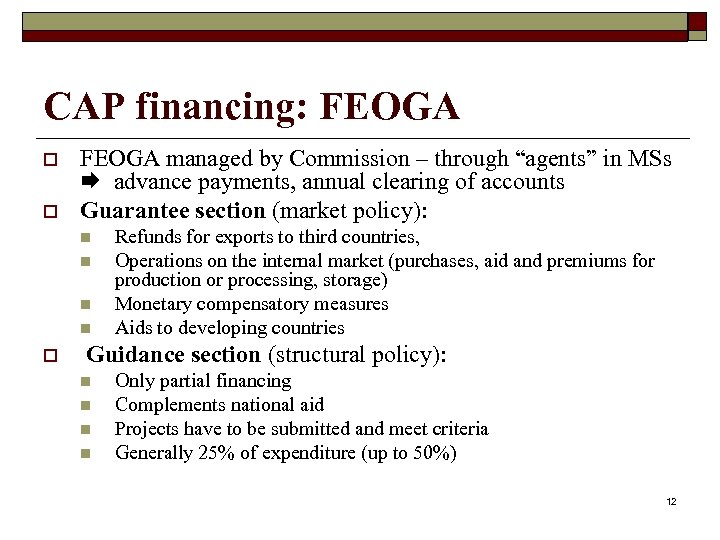 """CAP financing: FEOGA o o FEOGA managed by Commission – through """"agents"""" in MSs"""