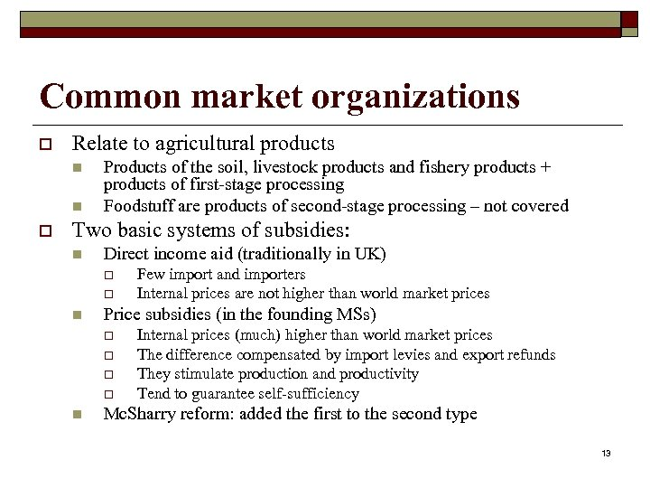 Common market organizations o Relate to agricultural products n n o Products of the
