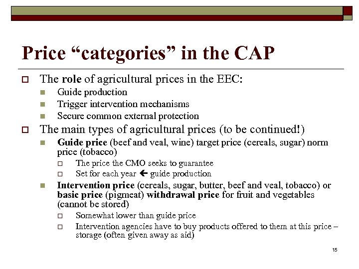 """Price """"categories"""" in the CAP o The role of agricultural prices in the EEC:"""