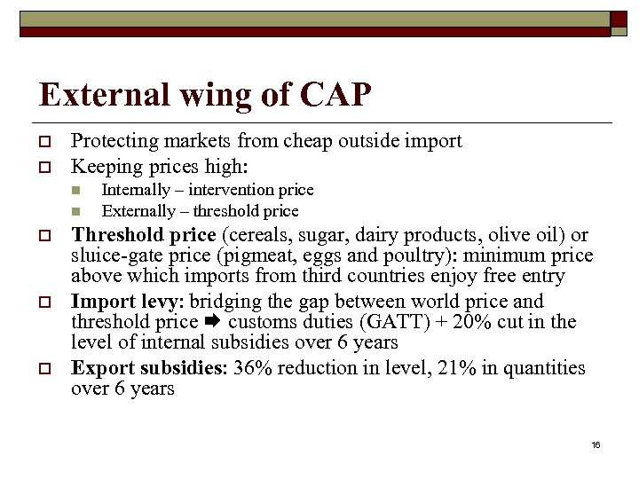 External wing of CAP o o Protecting markets from cheap outside import Keeping prices
