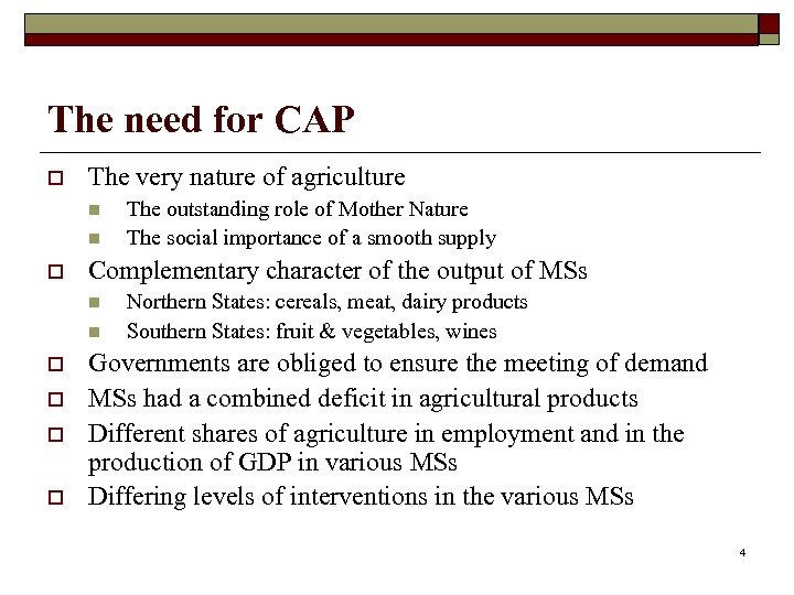 The need for CAP o The very nature of agriculture n n o Complementary
