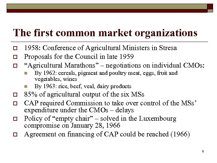 The first common market organizations o o o 1958: Conference of Agricultural Ministers in