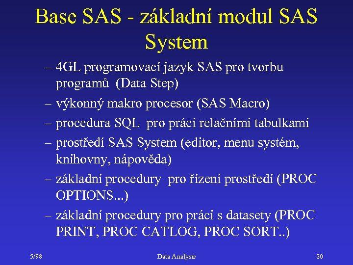 Base SAS - základní modul SAS System – 4 GL programovací jazyk SAS pro