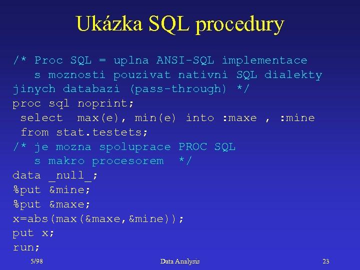 Ukázka SQL procedury /* Proc SQL = uplna ANSI-SQL implementace s moznosti pouzivat nativni