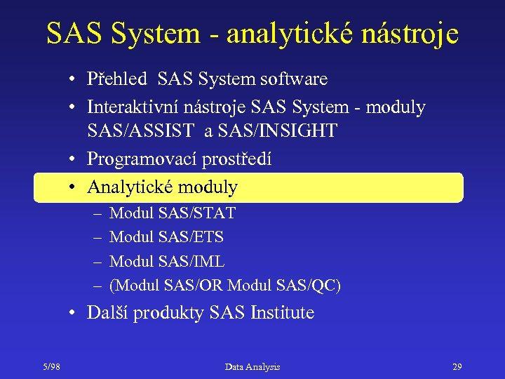 SAS System - analytické nástroje • Přehled SAS System software • Interaktivní nástroje SAS