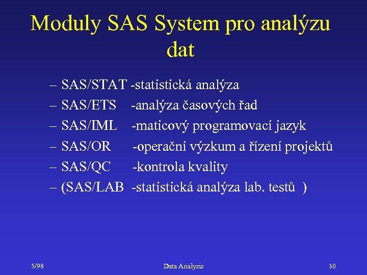 Moduly SAS System pro analýzu dat – SAS/STAT -statistická analýza – SAS/ETS -analýza časových