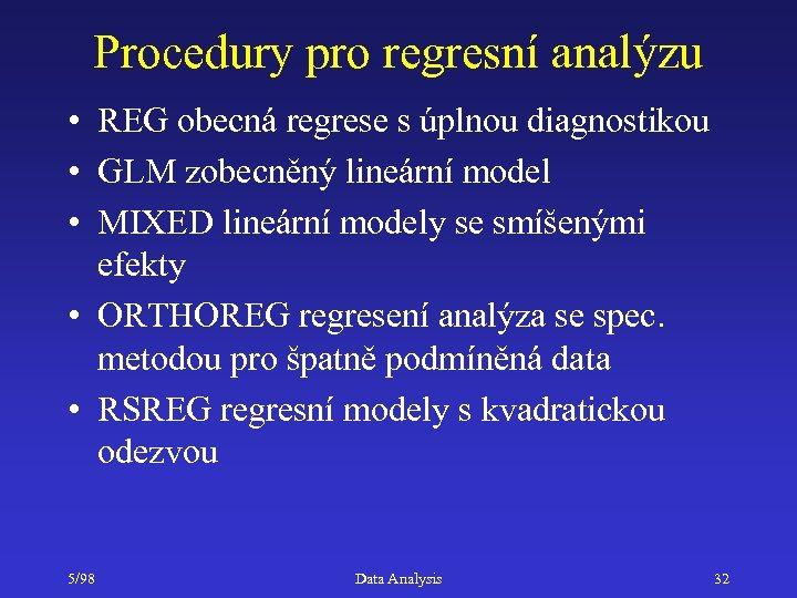 Procedury pro regresní analýzu • REG obecná regrese s úplnou diagnostikou • GLM zobecněný