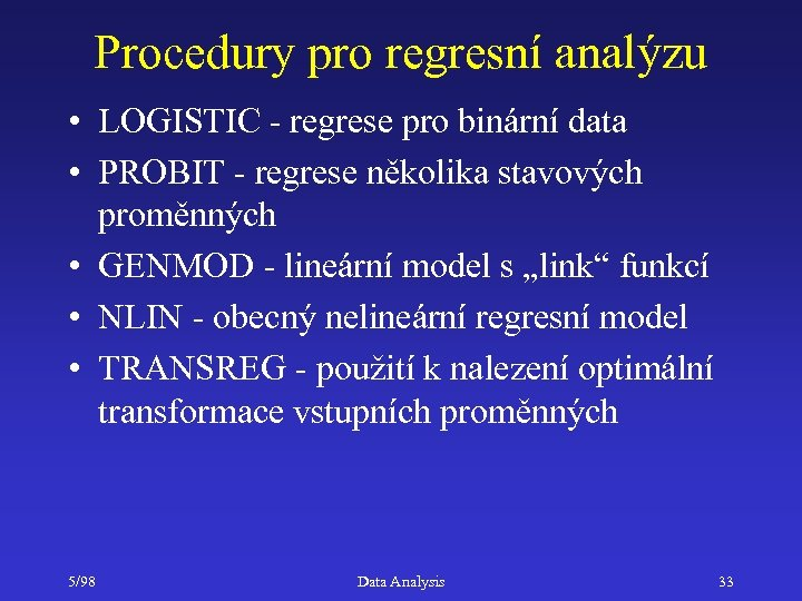 Procedury pro regresní analýzu • LOGISTIC - regrese pro binární data • PROBIT -