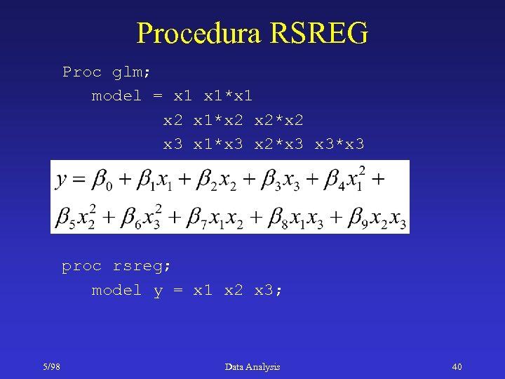 Procedura RSREG Proc glm; model = x 1*x 1 x 2 x 1*x 2