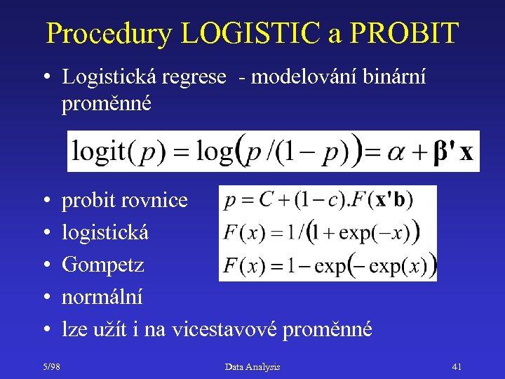 Procedury LOGISTIC a PROBIT • Logistická regrese - modelování binární proměnné • • •