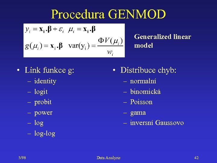 Procedura GENMOD Generalized linear model • Link funkce g: – – – 5/98 •
